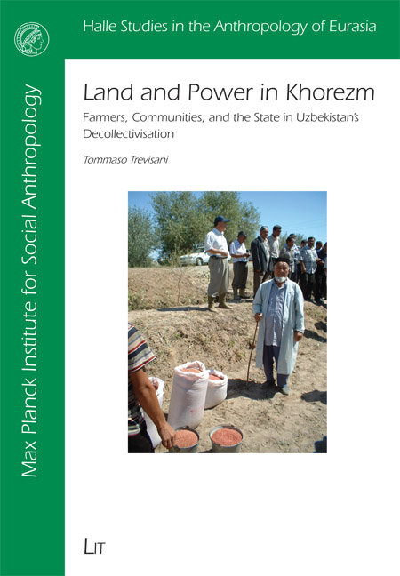 Land and Power in Khorezm. Farmers, communities, and the state in Uzbekistan's decollectivisation