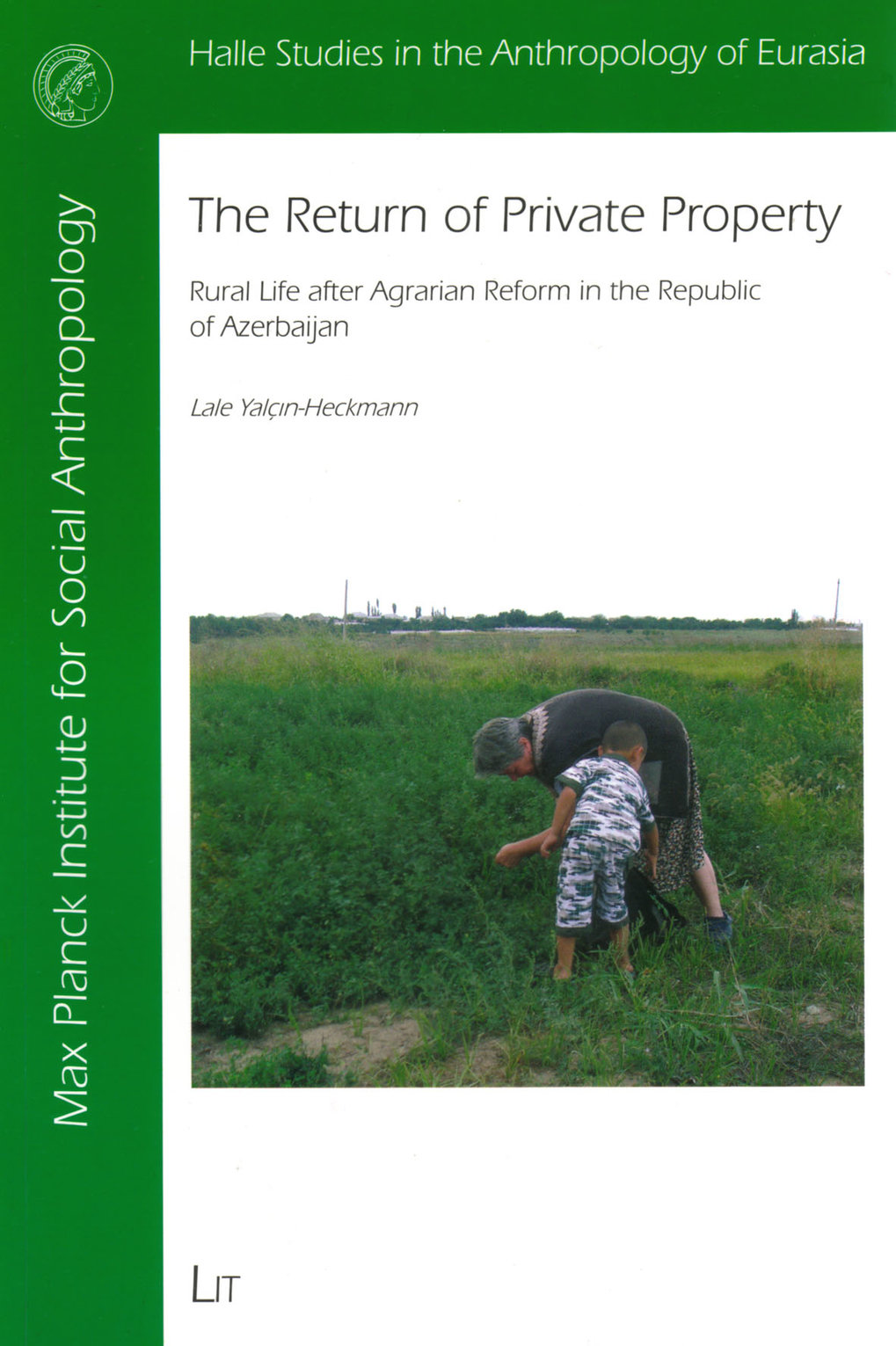 The Return of Private Property. Rural Life after Agrarian Reform in the Republic of Azerbaijan