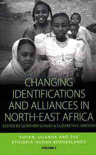 Changing Identifications and Alliances in North-East Africa. Volume II: Sudan, Uganda, and the Ethiopia-Sudan Borderlands