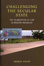 Challenging the Secular State: the Islamization of law in modern Indonesia
