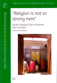"""Religion is not so strong here"". Muslim religious life in Khorezm after socialism"