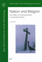 Nation and Religion. The Politics of Commemoration in South-East Poland