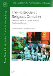The Postsocialist Religious Question: Faith and Power in Central Asia and East-Central Europe
