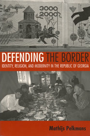 Defending the Border: Identity, Religion, and Modernity in the Republic of Georgia