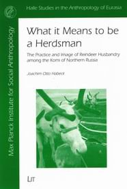What it Means to be a Herdsman: The Practice and Image of Reindeer Husbandry among the Komi of Northern Russia