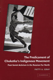 The Predicament of Chukotka's Indigenous Movement: Post-Soviet activism in the Russian Far North