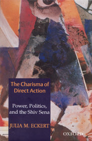 The Charisma of Direct Action: Power, Politics, and the Shiv Sena