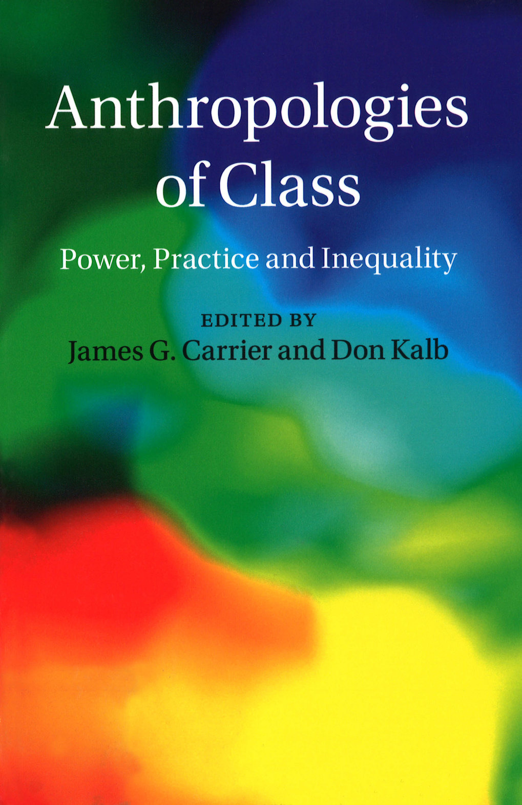 Anthropologies of Class. Power, practice, and inequality