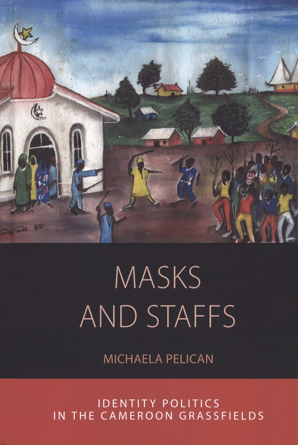 Masks and Staffs. Identity politics in the Cameroon grassfields