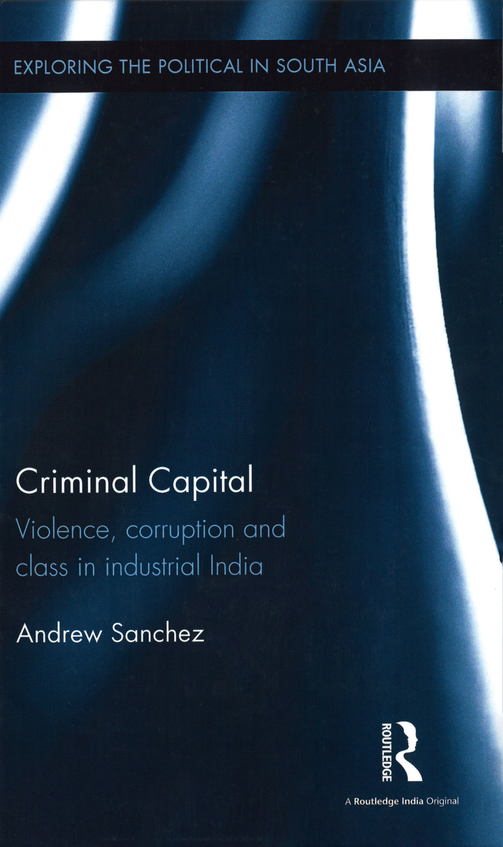 Criminal Capital. Violence, corruption and class in industrial India