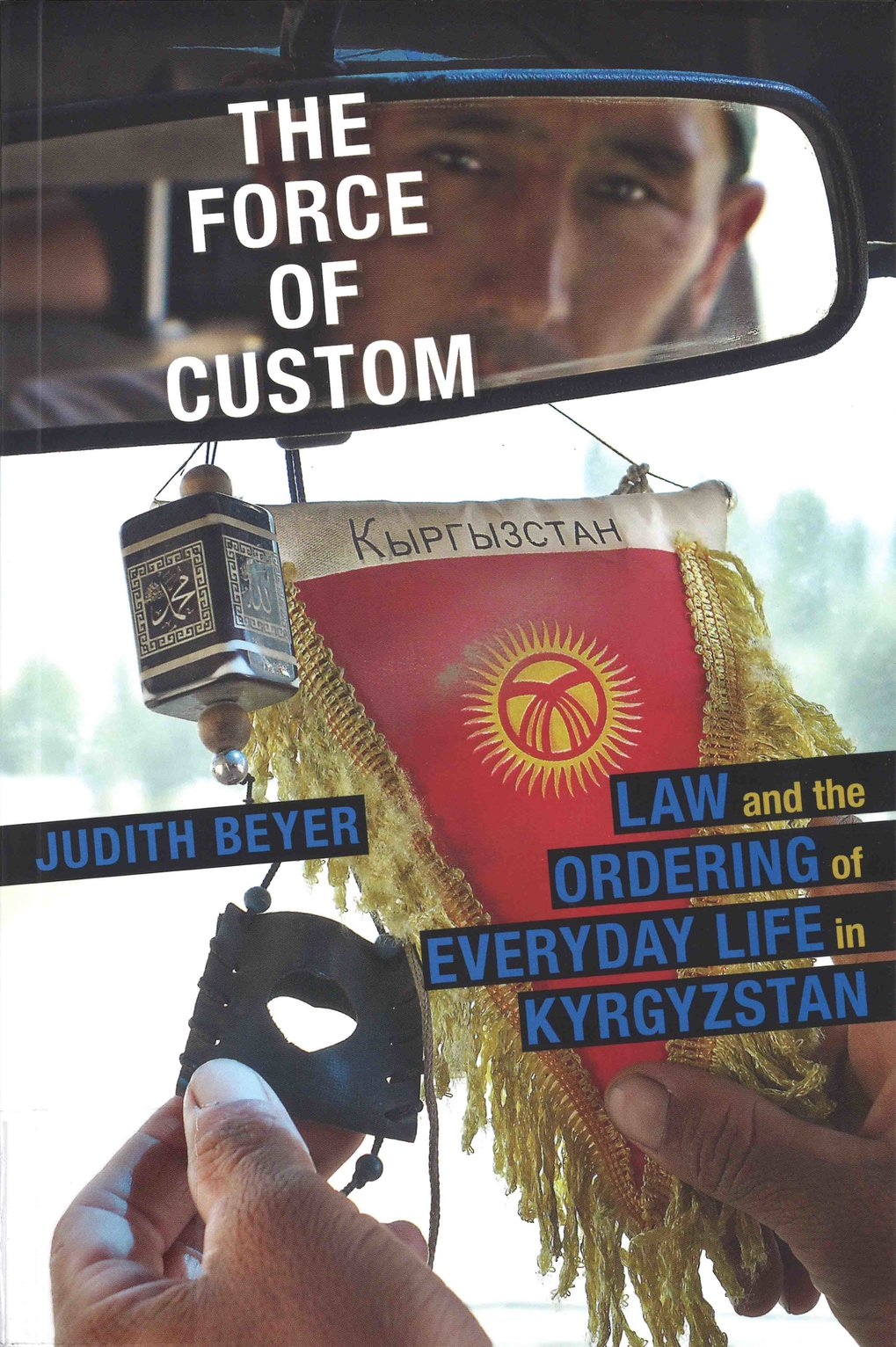 The Force of Custom: law and the ordering of everyday life in Kyrgyzstan
