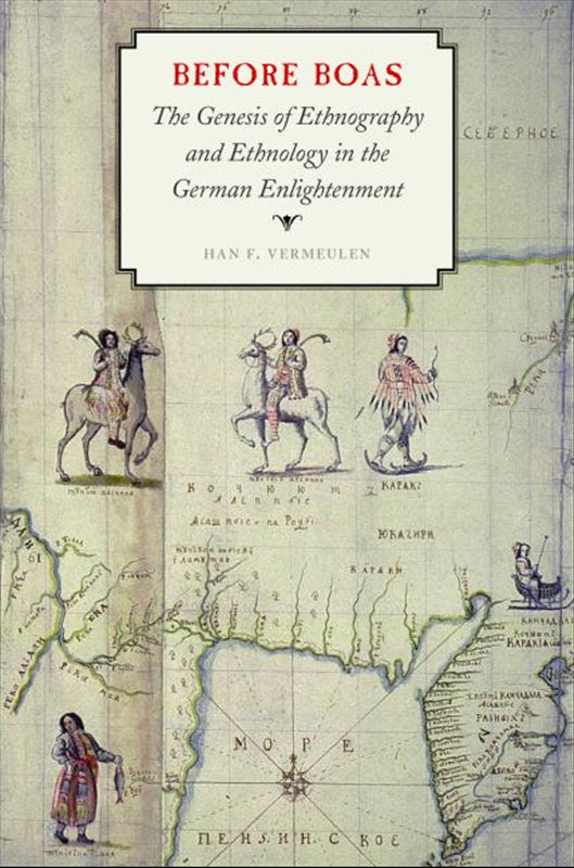Before Boas. The Genesis of Ethnography and Ethnology in the German Enlightenment Author: Han VermeulenPublisher: University of Nebraska Press: Lincoln/London