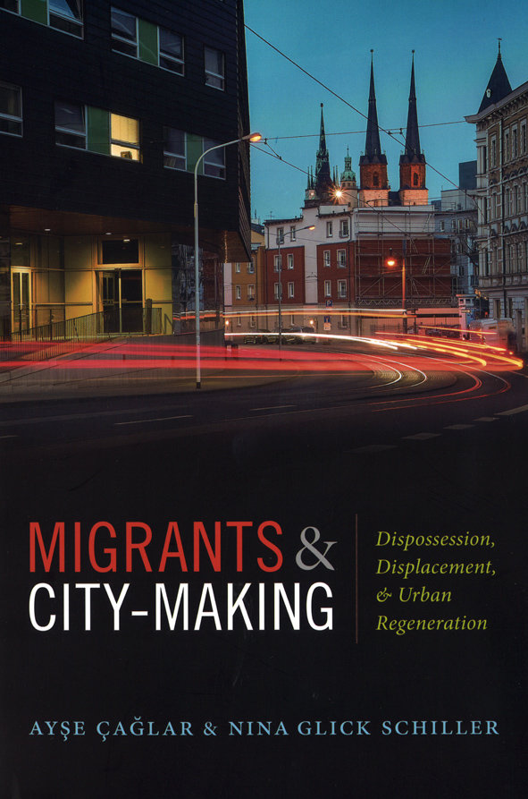 Migrants and city-making: dispossession, displacement, and urban regeneration