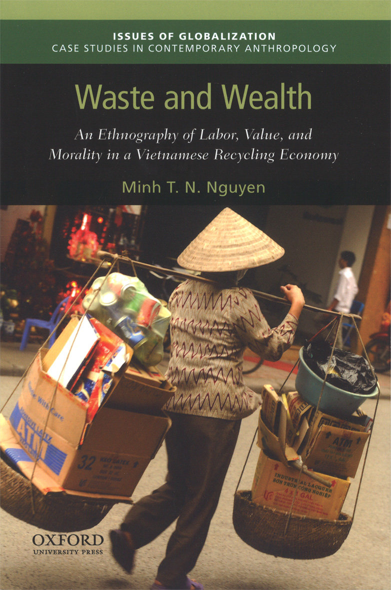 Waste and wealth. An ethnography of labor, value, and morality in a Vietnamese recycling economy