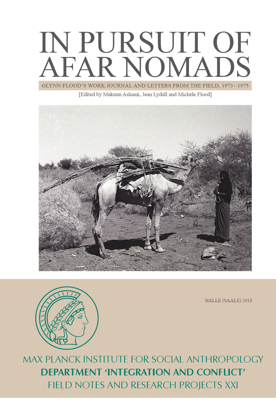 In Pursuit of Afar Nomads. Glynn Flood's Work Journal and Letters From the Field, 1973 - 1975[edited by Maknun Ashami, Jean Lydall and Michèle Flood]Permalinkhttp://www.eth.mpg.de/pubs/series_fieldnotes/vol0021.html